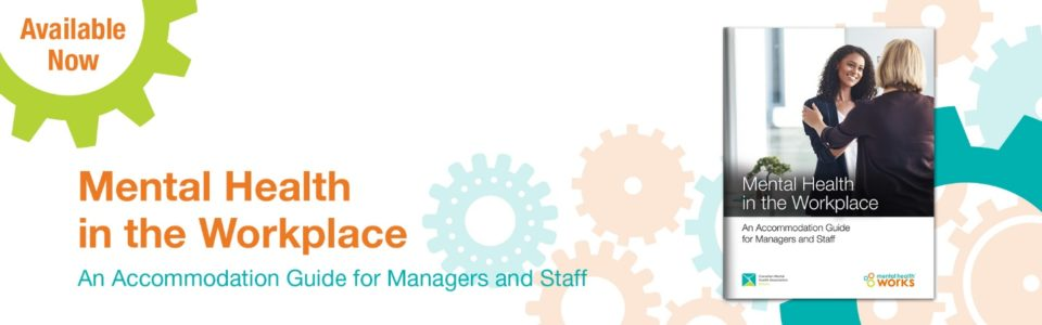 Mental Health Works' Mental Health in the Workplace: An Accommodation Guide for Managers and Staff